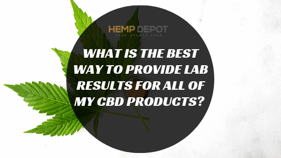 What Is the Best Way to Provide Lab Results for All of My CBD Products?