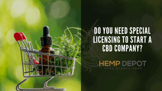 Do You Need Special Licensing to Start a CBD Company?