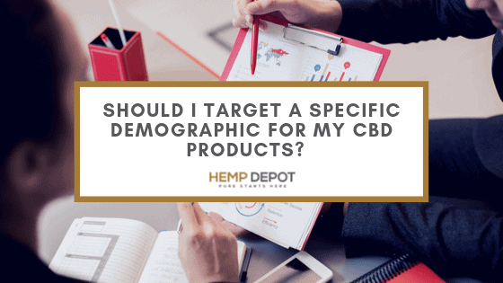 Should I Target a Specific Demographic for My CBD Products?
