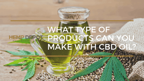 What Type of Products Can You Make with CBD Oil?