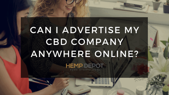 Can I Advertise My CBD Company Anywhere Online?