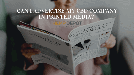 Can I Advertise My CBD Company in Printed Media?