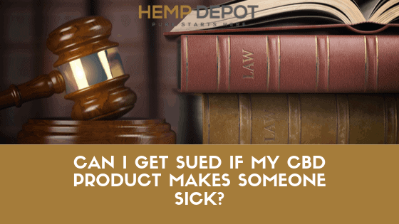 Can I Get Sued If My CBD Product Makes Someone Sick?