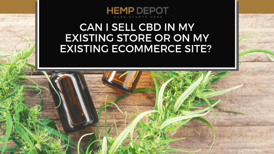 Can I Sell CBD in My Existing Store or On My Existing eCommerce Site?
