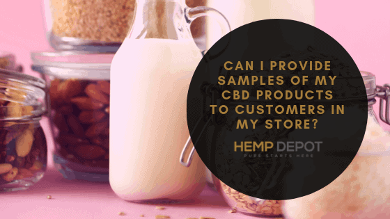 Can I Provide Samples of My CBD Products to Customers in My Store?