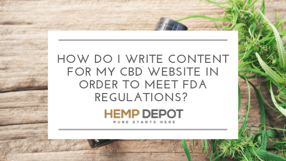 How Do I Write Content for My CBD Website in Order to Meet FDA Regulations?