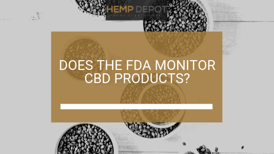Does the FDA Monitor CBD Products?