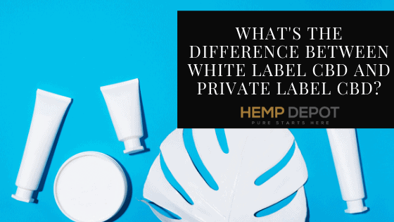 What's the Difference Between White Label CBD and Private Label CBD?