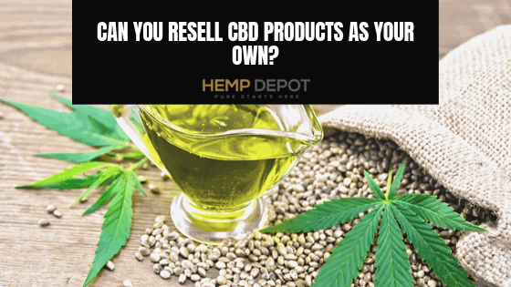 Can You Resell CBD Products As Your Own?
