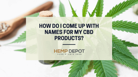 How Do I Come Up With Names for My CBD Products?