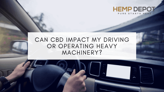 Can CBD Impact My Driving or Operating Heavy Machinery?