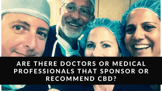 Are There Doctors or Medical Professionals that Sponsor or Recommend CBD?
