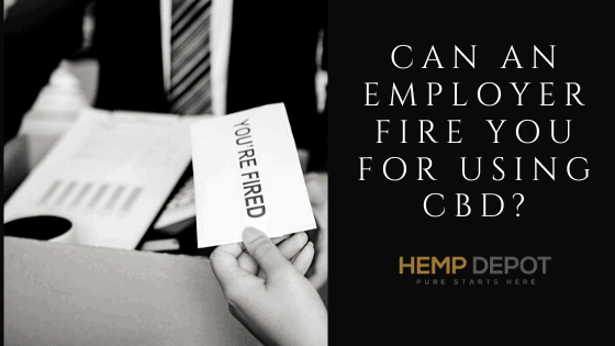 Can an Employer Fire You for Using CBD?