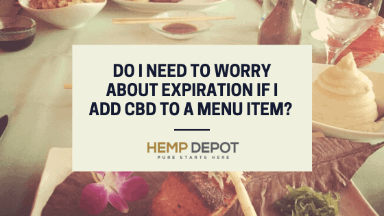Do I Need to Worry About Expiration If I Add CBD to a Menu Item?