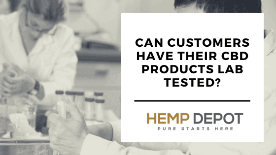 Can Customers Have Their CBD Products Lab Tested?