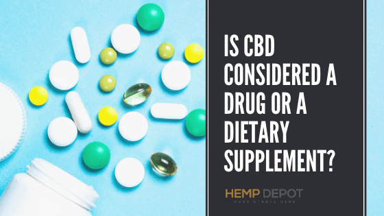Is CBD Considered A Drug Or A Dietary Supplement?