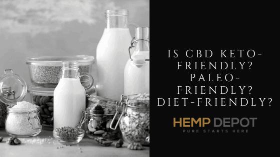 Is CBD Keto-Friendly? Paleo-Friendly? Diet-Friendly?