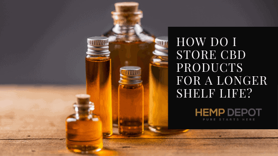 How Do I Store CBD Products for a Longer Shelf Life?