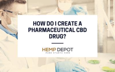 How Do I Create a Pharmaceutical CBD Drug?