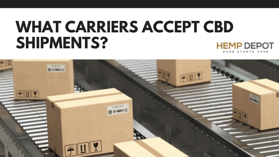 What Carriers Accept CBD Shipments?