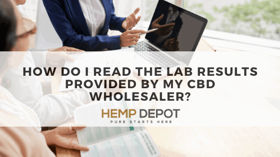 How Do I Read the Lab Results Provided by My CBD Wholesaler?