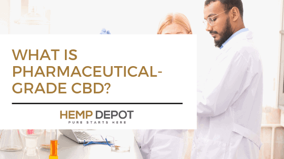 What Is Pharmaceutical-Grade CBD?