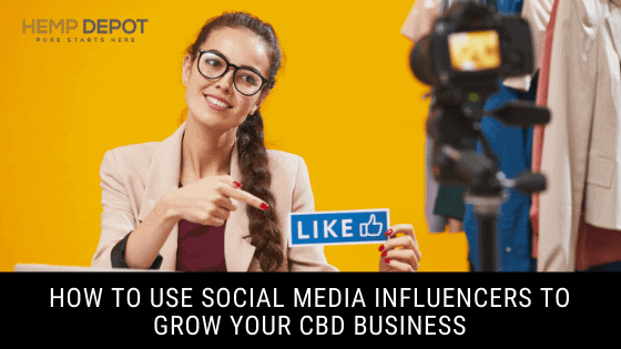 How to Use Social Media Influencers to Grow your CBD Business