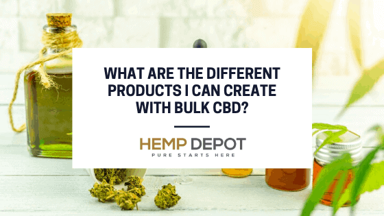 What Are the Different Products I Can Create with Bulk CBD?