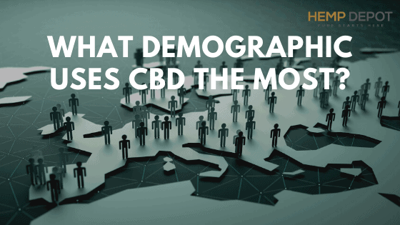 What Demographic Uses CBD the Most?