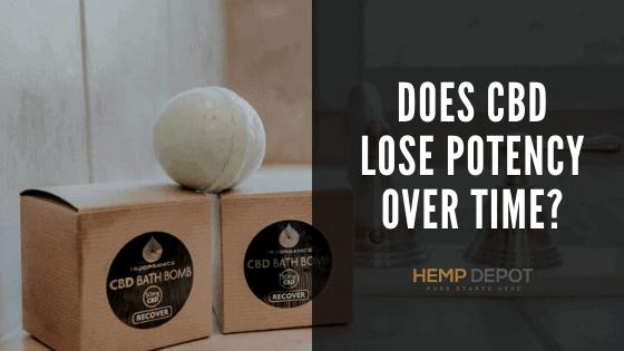 Does CBD Lose Potency Over Time?