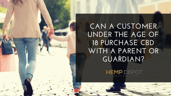 Can a Customer Under the Age of 18 Purchase CBD with a Parent or Guardian?