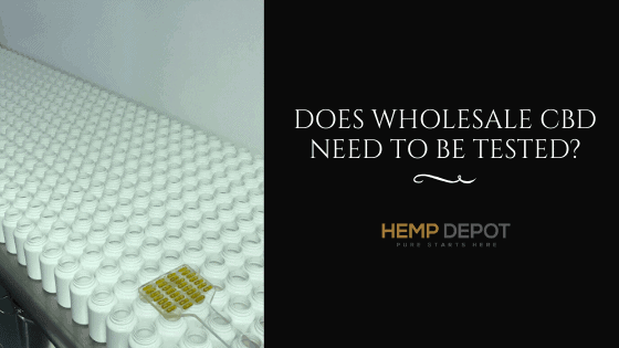 Does Wholesale CBD Need to be Tested?