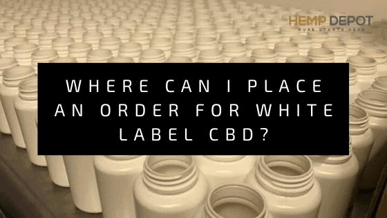 Where Can I Place an Order for White Label CBD?