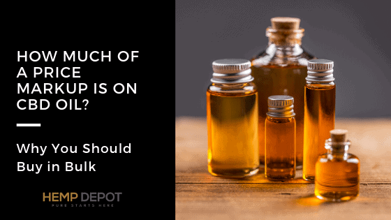 How Much of a Price Markup Is on CBD Oil? Why You Should Buy in Bulk