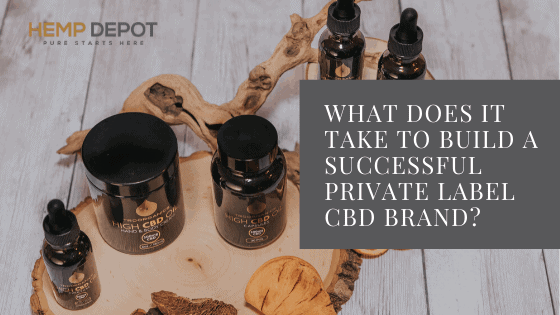 What Does it Take to Build a Successful Private Label CBD Brand?