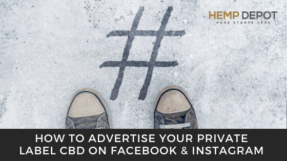 How to Advertise Your Private Label CBD on Facebook & Instagram