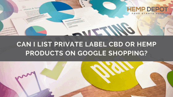 Can I List Private Label CBD or Hemp Products on Google Shopping?