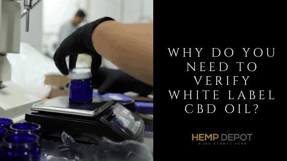 Why Do You Need to Verify White Label CBD Oil?