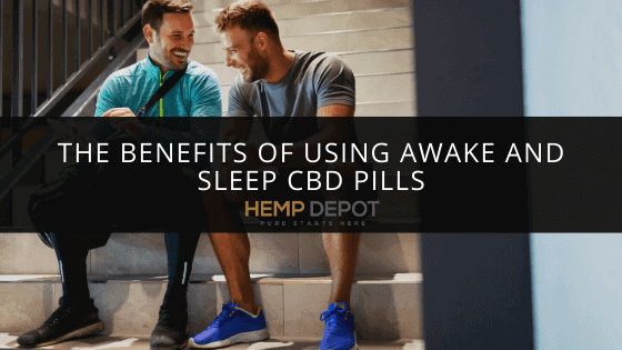 The Benefits of Using Awake and Sleep CBD Pills