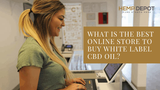 What Is the Best Online Store to Buy White Label CBD Oil?