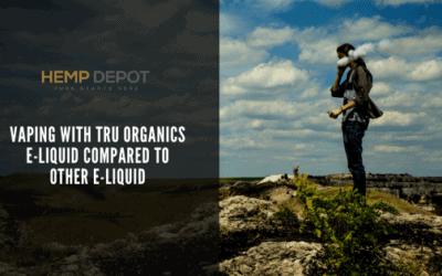 Vaping with Tru Organics E-Liquid Compared to Other E-Liquid