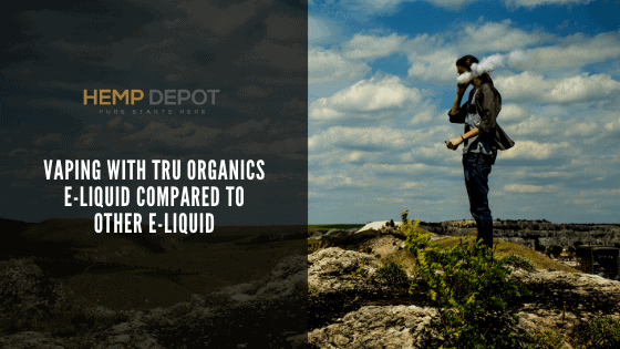 Vaping with Tru Organics E-Liquid Compared to Other E-Liquid