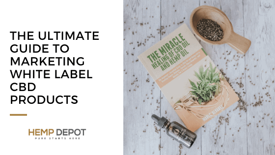 The Ultimate Guide to Marketing White Label CBD Products