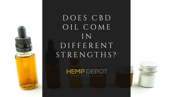 Does CBD Oil Come in Different Strengths?