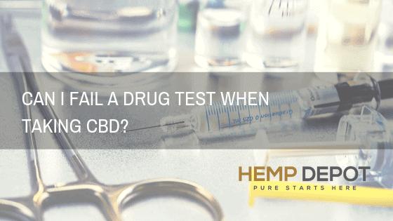 Can I Fail a Drug Test When Taking CBD?