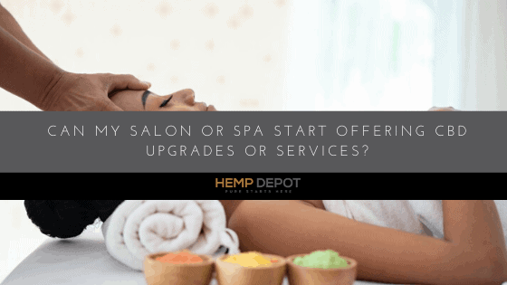 Can My Salon or Spa Start Offering CBD Upgrades or Services?