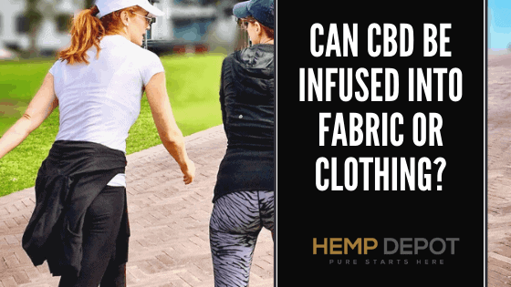 Can CBD Be Infused Into Fabric or Clothing?