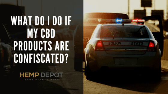 What Do I Do if My CBD Products Are Confiscated?