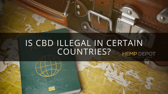 Is CBD Illegal in Certain Countries?