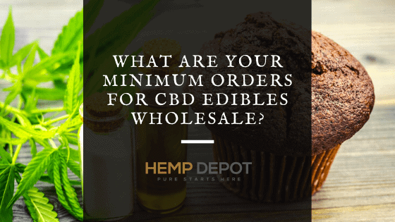 What Are Your Minimum Orders for CBD Edibles Wholesale?